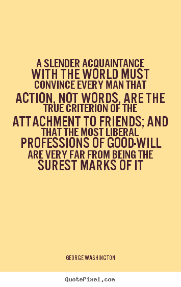 Friendship sayings - A slender acquaintance with the world must convince..