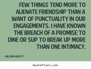 Quote about friendship - Few things tend more to alienate friendship than..