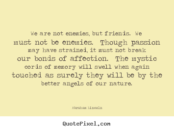 Create your own picture quotes about friendship - We are not enemies, but friends.  we must not..