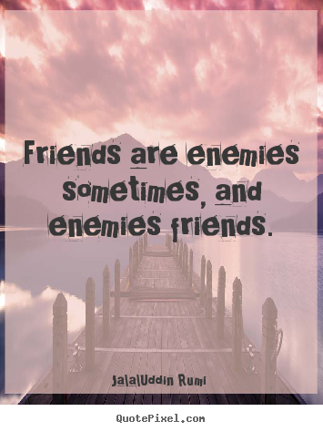 Create Picture Quotes About Friendship   Friends Are Enemies Sometimes, And  Enemies Friends.