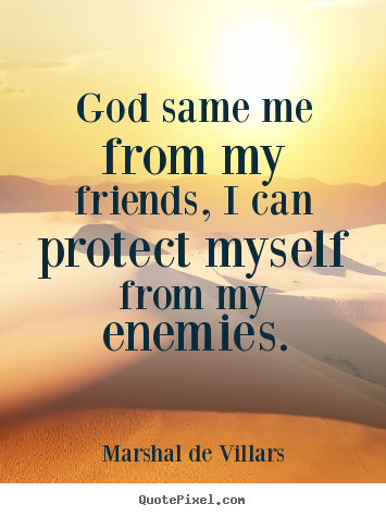 Religious Quotes About Friendship Prepossessing Friendship Quotes  God Same Me From My Friends I Can Protect