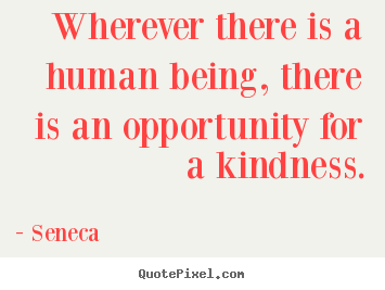 Quotes about friendship - Wherever there is a human being, there is an opportunity for..