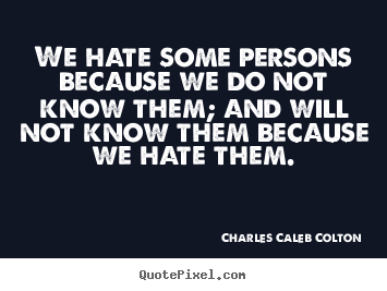 Charles Caleb Colton picture sayings - We hate some persons because we do not know.. - Friendship sayings