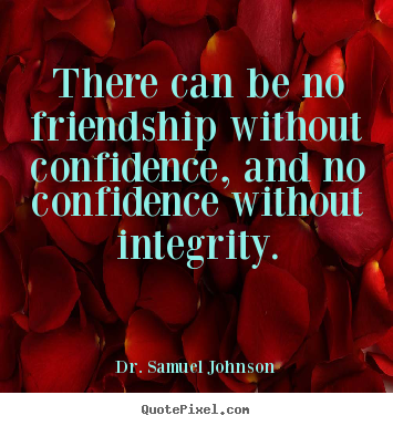 Quotes about friendship - There can be no friendship without confidence, and..