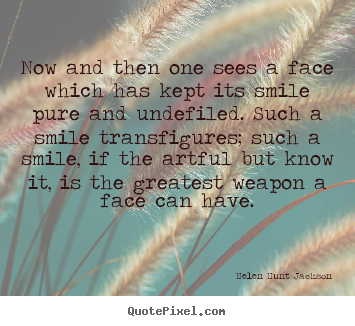 Helen Hunt Jackson picture quotes - Now and then one sees a face which has kept its smile pure and undefiled... - Friendship quotes
