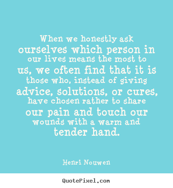 Henri Nouwen picture quotes - When we honestly ask ourselves ...
