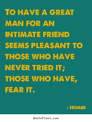 Quotes about friendship - To have a great man for an intimate friend..