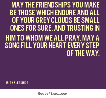 Create custom picture quotes about friendship - May the friendships you make be those which..