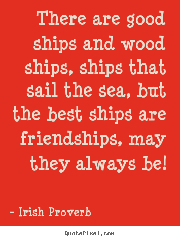 Make personalized picture quotes about friendship - There are good ships and wood ships, ships..