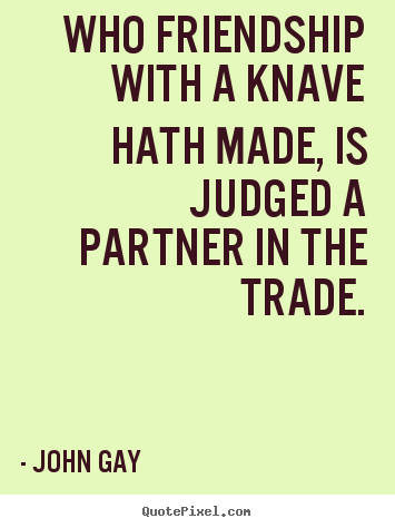Make custom picture quotes about friendship - Who friendship with a knave hath made, is judged..
