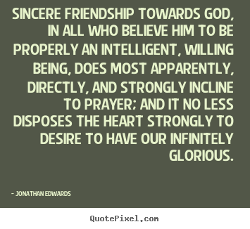 Friendship quotes - Sincere friendship towards god, in all who believe him to be..