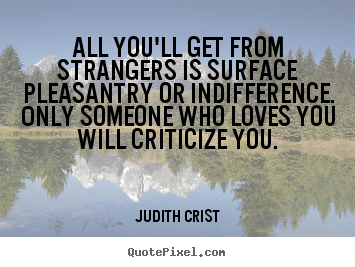 Design picture quotes about friendship - All you'll get from strangers is surface pleasantry or indifference...