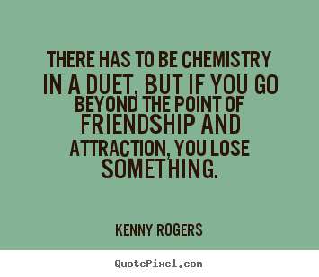 Inspiring Quotes About Friendship Impressive Quote About Friendship  There Has To Be Chemistry In A Duet But
