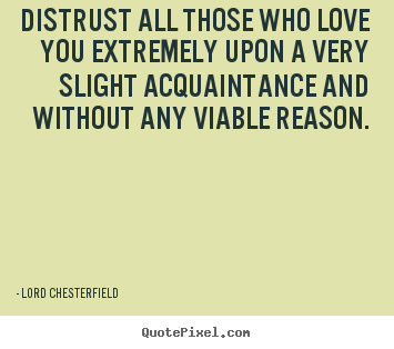 Quotes about friendship - Distrust all those who love you extremely upon..
