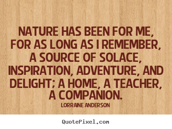 Quote about friendship - Nature has been for me, for as long as i remember,..