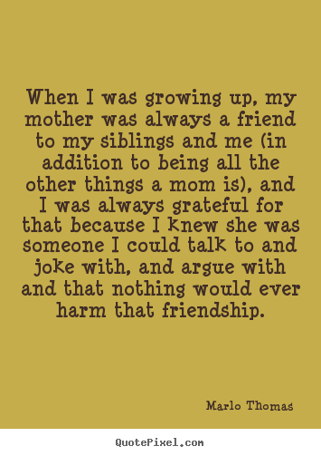 Quotes About Siblings Growing Up when i was growing up Quotes About Brothers And Sisters Growing Up