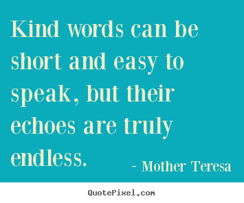 Mother Teresa picture quotes - Kind words can be short and easy to speak,.. - Friendship sayings