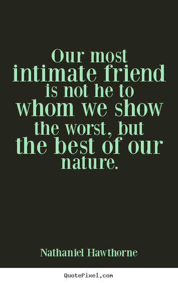 Intimate Quotes Adorable Friendship Quotes  Our Most Intimate Friend Is Not He To Whom