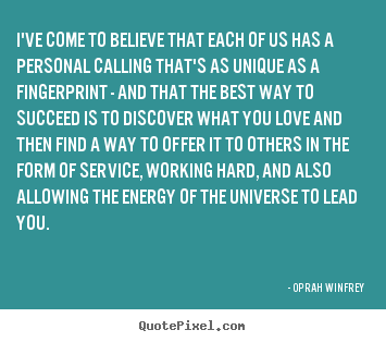 Friendship quotes - I've come to believe that each of us has a personal calling that's..