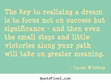 Attrayant Oprah Winfrey Picture Quotes   The Key To Realizing A Dream Is To Focus Not  On