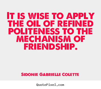 Wise Quotes About Friendship Glamorous Sidonie Gabrielle Colette Poster Quote  It Is Wise To Apply The