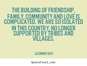 Jasmine Guy picture quotes - The building of friendship, family, community and love is complicated... - Friendship sayings