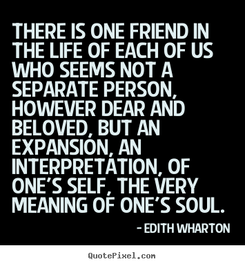 Edith Wharton image quote - There is one friend in the life of each of us who.. - Friendship quotes