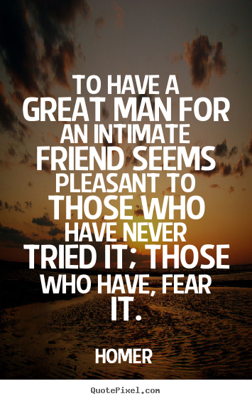 Create graphic picture sayings about friendship - To have a great man for an intimate friend seems pleasant to..