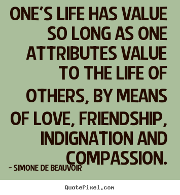 Value Of Life Quotes Best Friendship Quote  One's Life Has Value So Long As One Attributes