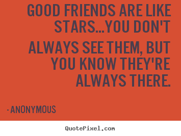 Make custom picture quote about friendship - Good friends are like stars...you don't always see them, but..