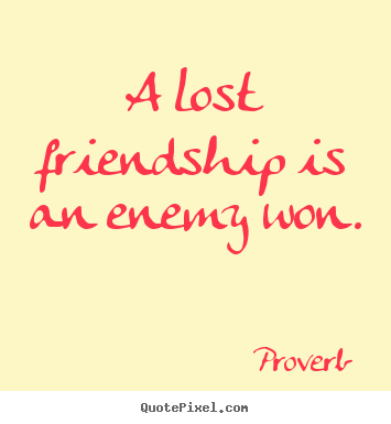 Design picture quotes about friendship - A lost friendship is an enemy won.