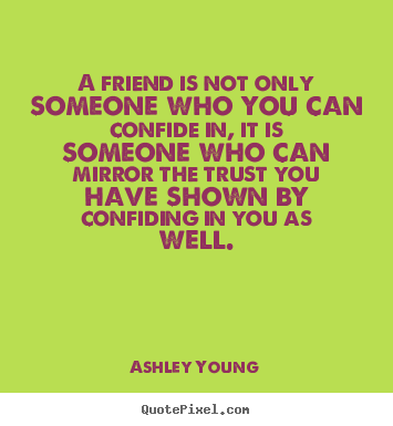 Friendship quotes - A friend is not only someone who you can confide..