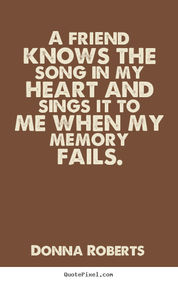 Quotes about friendship - A friend knows the song in my heart and sings it to..