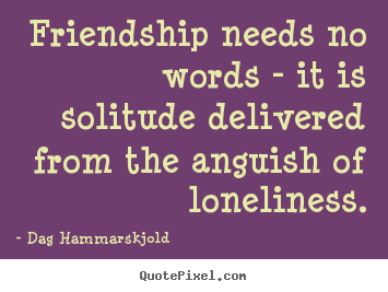Attractive Friendship Quote   Friendship Needs No Words   It Is Solitude Delivered  From The Anguish.