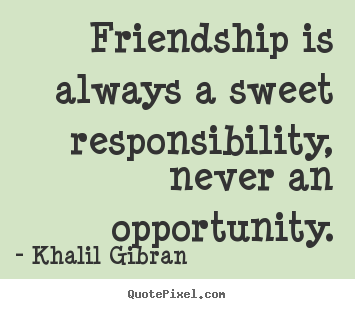 customize picture quotes about friendship friendship is always a sweet responsibility never