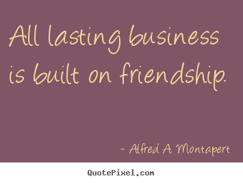 All About Friendship Quotes Interesting Make Picture Quotes About Friendship  All Lasting Business Is