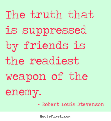 Friendship quote - The truth that is suppressed by friends is the..