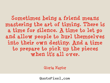 Friendship quotes - Sometimes being a friend means mastering the art..