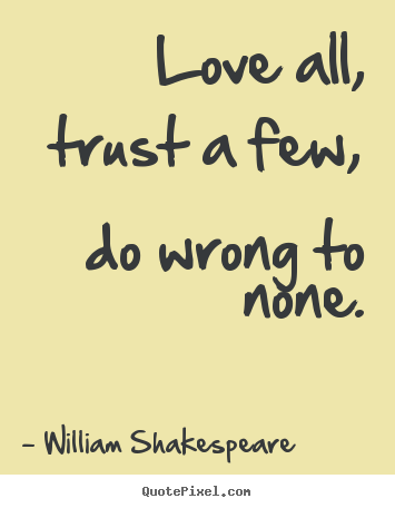 Love Friendship Quotes Beauteous Friendship Quotes  Love All Trust A Few Do Wrong To None.