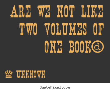 Unknown picture quote - Are we not like two volumes of one book? - Friendship quotes