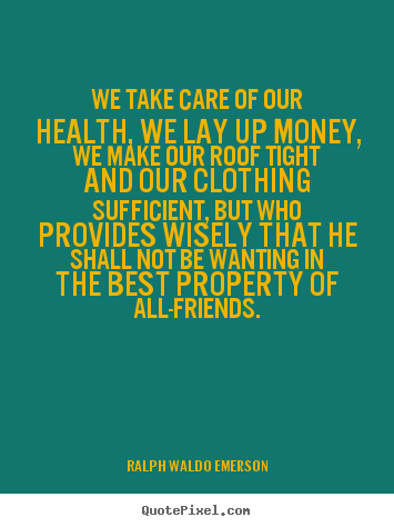 Ralph Waldo Emerson Picture Quotes   We Take Care Of Our Health, We Lay Up