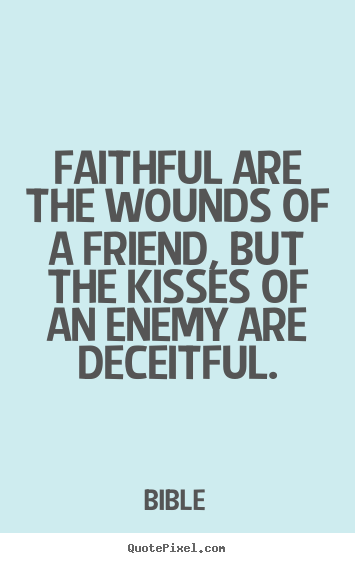 Bible Quotes About Friendship Captivating Faithful Are The Wounds Of A Friend But The Kisses Of An Enemy