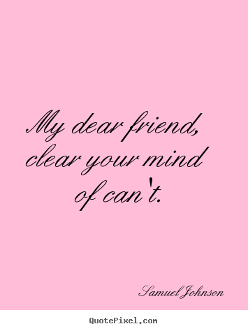 friendship quote my dear friend clear your mind of can 39 t
