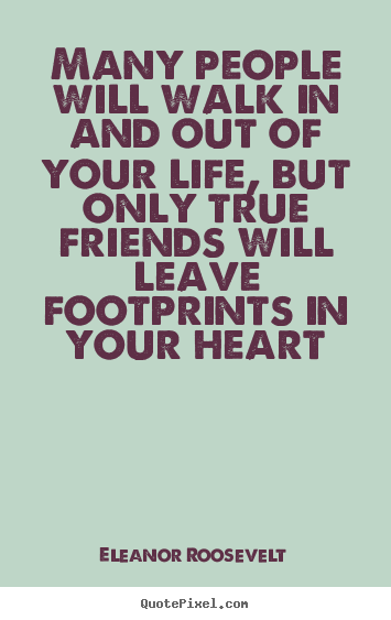 Create graphic picture quotes about friendship - Many people will walk in and out of your life,..