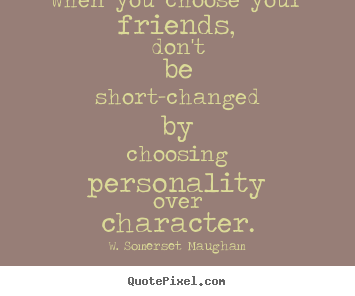 Quotes About Friendship Over Captivating Quotes About Friendship  When You Choose Your Friends Don't Be