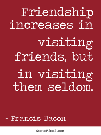 friendship increases in visiting friends essay