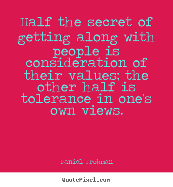 Half the secret of getting along with people is consideration.. Daniel Frohman  friendship quote