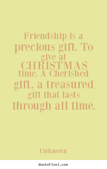 Christmas Quotes About Friendship Endearing Friendship Is A Precious Giftto Give At Christmas Time