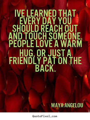Maya Angelou image quotes - Ive learned that every day you ... Maya Angelou Quotes On Friendship And Love