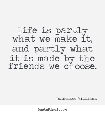 Tennessee Williams picture quotes - Life is partly what we make it, and partly what it is made by the friends.. - Friendship quotes